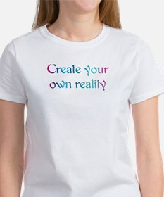Create Your Own Reality Women's T-Shirt
