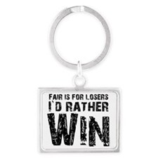Fair is for losers, Id rather w Landscape Keychain
