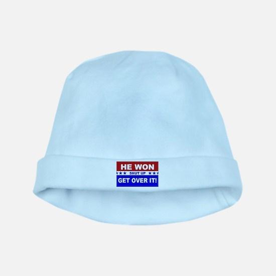He Won Shut Up Get Over It! Baby Hat