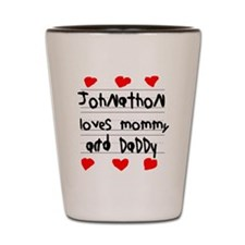 Johnathon Loves Mommy and Daddy Shot Glass