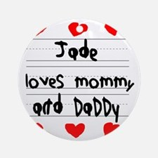 Jade Loves Mommy and Daddy Round Ornament