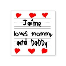 """Jaime Loves Mommy and Daddy Square Sticker 3"""" x 3"""""""