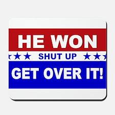 He Won Shut Up Get Over It! Mousepad