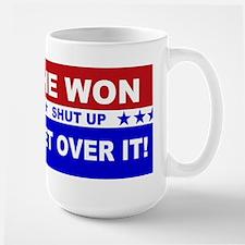 He Won Shut Up Get Over It! Large Mug
