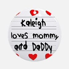 Kaleigh Loves Mommy and Daddy Round Ornament