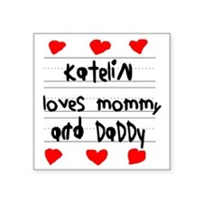 """Katelin Loves Mommy and Dad Square Sticker 3"""" x 3"""""""