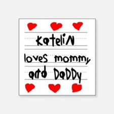 "Katelin Loves Mommy and Dad Square Sticker 3"" x 3"""