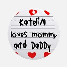 Katelin Loves Mommy and Daddy Round Ornament