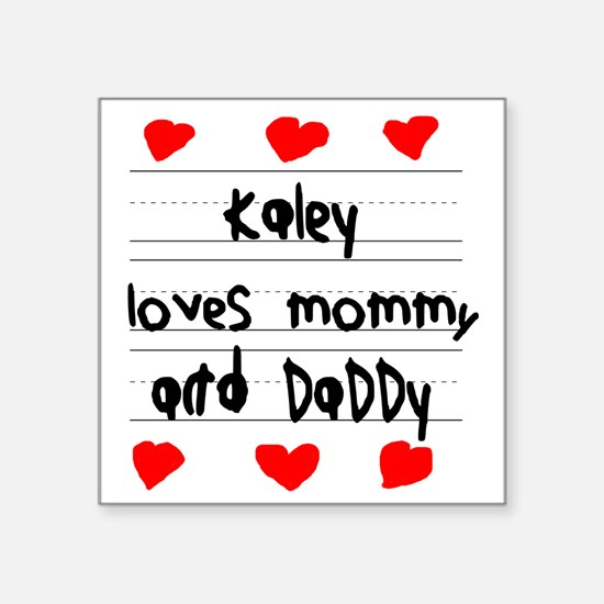 """Kaley Loves Mommy and Daddy Square Sticker 3"""" x 3"""""""