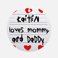 Kaitlin Loves Mommy and Daddy Round Ornament