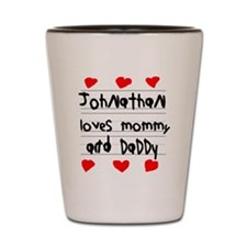 Johnathan Loves Mommy and Daddy Shot Glass