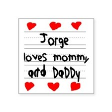 "Jorge Loves Mommy and Daddy Square Sticker 3"" x 3"""
