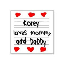 """Korey Loves Mommy and Daddy Square Sticker 3"""" x 3"""""""