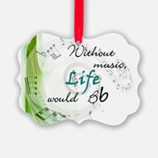 Without Music, Life Would Bb-by s Ornament