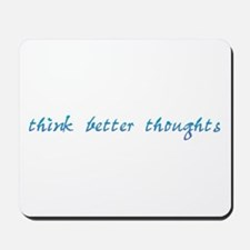 Think Better Thoughts Mousepad