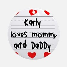 Karly Loves Mommy and Daddy Round Ornament