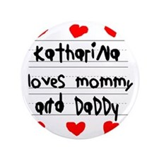 """Katharina Loves Mommy and Daddy 3.5"""" Button"""