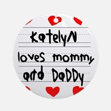 Katelyn Loves Mommy and Daddy Round Ornament