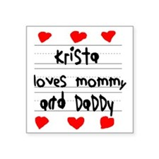 """Krista Loves Mommy and Dadd Square Sticker 3"""" x 3"""""""