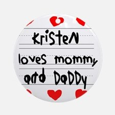 Kristen Loves Mommy and Daddy Round Ornament