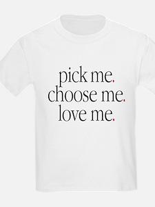 'Pick me. Choose me. Love me. T-Shirt