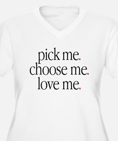 'Pick me. Choose me. Love me. T-Shirt