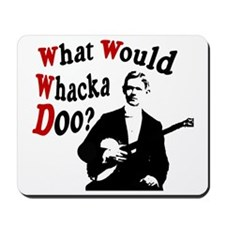 What Would Whacka Doo? Mousepad