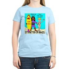 It's Better In Brazil T-Shirt