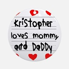 Kristopher Loves Mommy and Daddy Round Ornament
