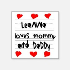 "Leanna Loves Mommy and Dadd Square Sticker 3"" x 3"""