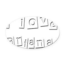 I Love Briana Oval Car Magnet