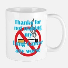 Thanks for not making my Lung Cancer any worse Mug