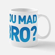 You mad bro? u mad? Mug