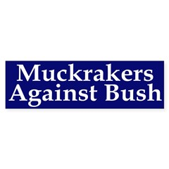 Muckrakers Against Bush (bumper sticker)