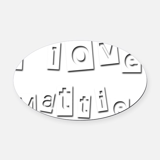 I Love Mattie Oval Car Magnet