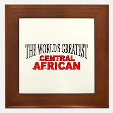 """The World's Greatest Central African"" Framed Tile"