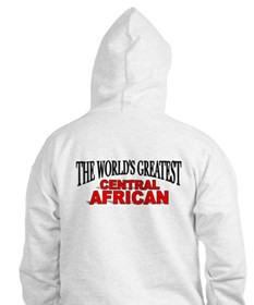 """""""The World's Greatest Central African"""" Hoodie"""