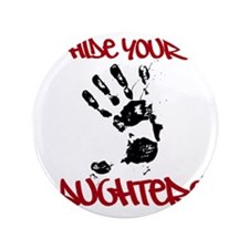 """Hide Your Daughters 3.5"""" Button"""