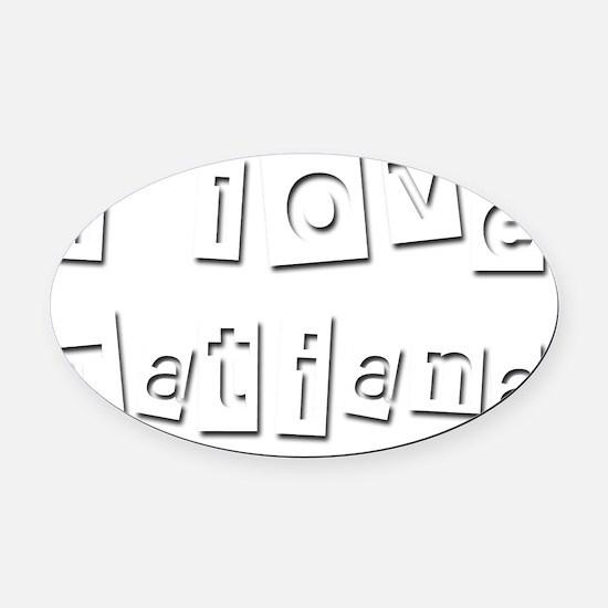 I Love Tatiana Oval Car Magnet