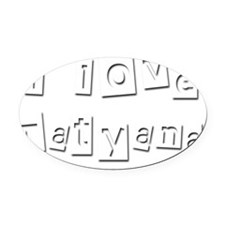 I Love Tatyana Oval Car Magnet