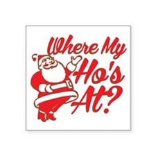 "Where My Hos At? Square Sticker 3"" x 3"""