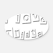 I Love Trista Oval Car Magnet