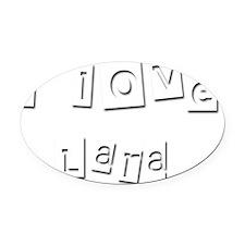 I Love Lara Oval Car Magnet