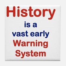 HISTORY IS A VAST EARLY WARNING SYSTE Tile Coaster
