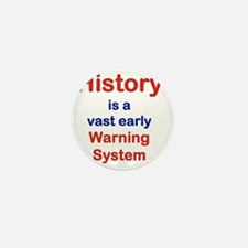 HISTORY IS A VAST EARLY WARNING SYSTEM Mini Button