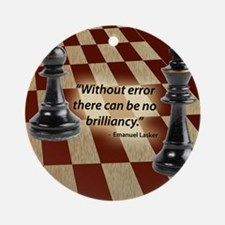Chess Quote- Brilliance Round Ornament