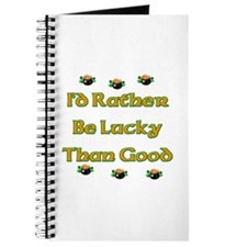 I'd Rather Be Lucky Than Good Journal