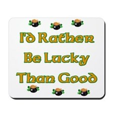 I'd Rather Be Lucky Than Good Mousepad