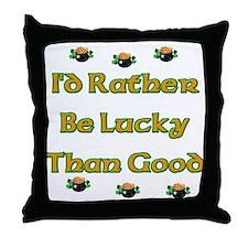 I'd Rather Be Lucky Than Good Throw Pillow