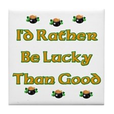 I'd Rather Be Lucky Than Good Tile Coaster